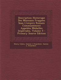 Description Historique Des Monnaies Frappées Sous L'empire Romain Communément Appelées Médailles Impériales, Volume 5 - Primary Source Edition