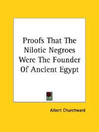 Proofs That the Nilotic Negroes Were the Founder of Ancient Egypt