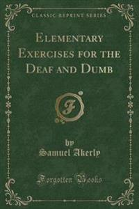 Elementary Exercises for the Deaf and Dumb (Classic Reprint)