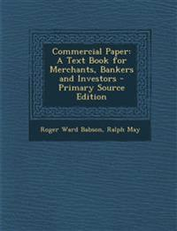 Commercial Paper: A Text Book for Merchants, Bankers and Investors - Primary Source Edition