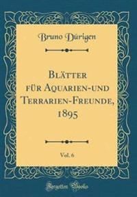 Blätter für Aquarien-und Terrarien-Freunde, 1895, Vol. 6 (Classic Reprint)