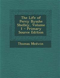 The Life of Percy Bysshe Shelley, Volume 1