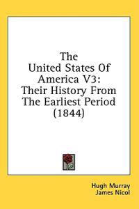 The United States Of America V3: Their History From The Earliest Period (1844)