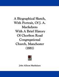 A Biographical Sketch, With Portrait, of J. A. Macfadyen