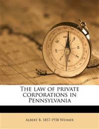 The Law of Private Corporations in Pennsylvania