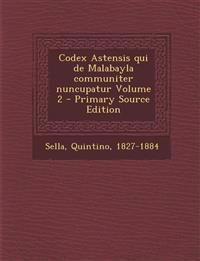 Codex Astensis Qui de Malabayla Communiter Nuncupatur Volume 2 - Primary Source Edition