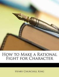 How to Make a Rational Fight for Character