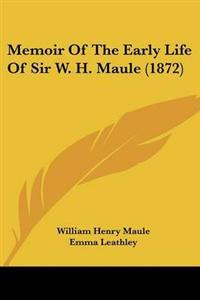 Memoir of the Early Life of Sir W. H. Maule