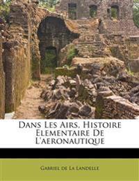 Dans Les Airs, Histoire Elementaire De L'aeronautique