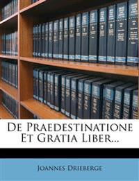 De Praedestinatione Et Gratia Liber...