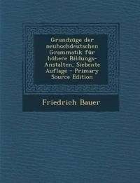 Grundzüge der neuhochdeutschen Grammatik für höhere Bildungs-Anstalten, Siebente Auflage - Primary Source Edition