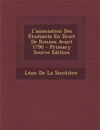 L'Association Des Etudiants En Droit de Rennes Avant 1790 - Primary Source Edition