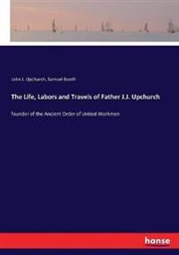 The Life, Labors and Travels of Father J.J. Upchurch