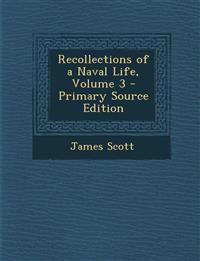 Recollections of a Naval Life, Volume 3 - Primary Source Edition