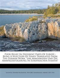 """Poor Relief In Different Parts Of Europe : Being A Selection Of Essays Translated From The German Work, """"das Armenwesen Und Die Armengesetzgebung In E"""