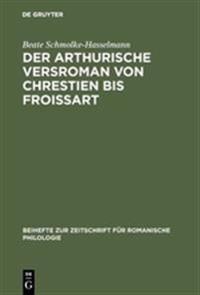 Der Arthurische Versroman Von Chrestien Bis Froissart