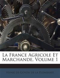 La France Agricole Et Marchande, Volume 1