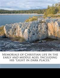"Memorials of Christian life in the early and middle ages. Including his ""Light in dark places."""