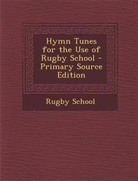 Hymn Tunes for the Use of Rugby School - Primary Source Edition