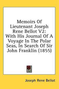 Memoirs Of Lieutenant Joseph Rene Bellot V2: With His Journal Of A Voyage In The Polar Seas, In Search Of Sir John Franklin (1855)