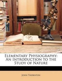 Elementary Physiography: An Introduction to the Study of Nature