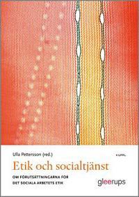 Etik och socialtjänst 4:e uppl : Om förutsättningarna för det sociala arbetets etik