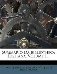Summario Da Bibliotheca Luzitana, Volume 1...