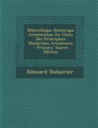 Bibliothèque Historique Arménienne Ou Choix Des Principaux Historiens Arméniens