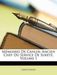 Mémoires De Canler: Ancien Chef Du Service De Sureté, Volume 1