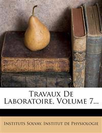 Travaux De Laboratoire, Volume 7...