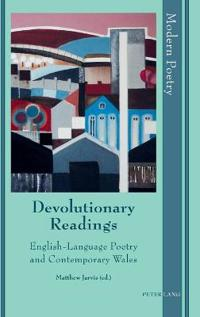 Devolutionary Readings: English-Language Poetry and Contemporary Wales