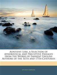 Auntient Lere, a Selection of Aphoristical and Preceptive Passages from the Works of Eminent English Authors of the 16Th and 17Th Centuries