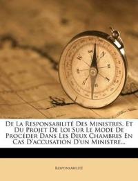De La Responsabilité Des Ministres, Et Du Projet De Loi Sur Le Mode De Procéder Dans Les Deux Chambres En Cas D'accusation D'un Ministre...