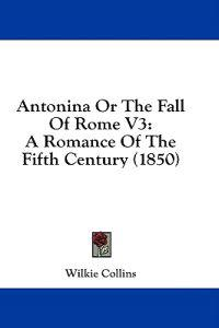 Antonina Or The Fall Of Rome V3: A Romance Of The Fifth Century (1850)