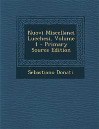 Nuovi Miscellanei Lucchesi, Volume 1 - Primary Source Edition