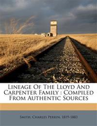Lineage Of The Lloyd And Carpenter Family : Compiled From Authentic Sources