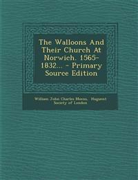 The Walloons And Their Church At Norwich. 1565-1832...