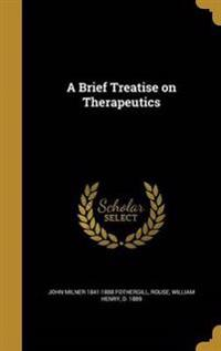 BRIEF TREATISE ON THERAPEUTICS