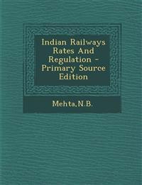 Indian Railways Rates And Regulation - Primary Source Edition