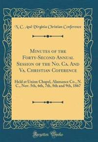 Minutes of the Forty-Second Annual Session of the No. CA. and Va. Christian Coference: Held at Union Chapel, Alamance Co., N. C., Nov. 5th, 6th, 7th,