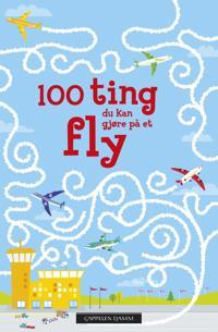 100 ting du kan gjøre på et fly. Aktivitetsbok