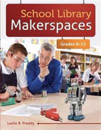 School Library Makerspaces, Grades 6-12