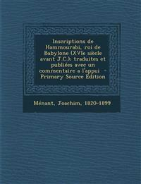 Inscriptions de Hammourabi, roi de Babylone (XVIe siècle avant J.C.); traduites et publiées avec un commentaire a l'appui