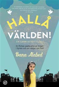 Hallå världen! : en flickas upplevelse av kriget i Syrien och en vädjan om fred