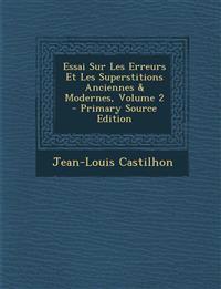 Essai Sur Les Erreurs Et Les Superstitions Anciennes & Modernes, Volume 2