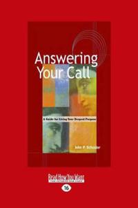 Answering Your Call: A Guide for Living Your Deepest Purpose (Large Print 16pt)