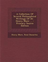 A Collection Of Several Philosophical Writings Of Dr. Henry More ... - Primary Source Edition