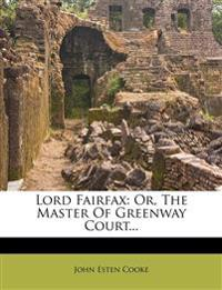 Lord Fairfax: Or, the Master of Greenway Court...