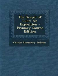 The Gospel of Luke: An Exposition - Primary Source Edition