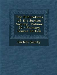The Publications of the Surtees Society, Volume 35